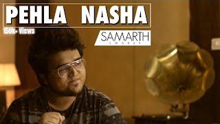 Pehla Nasha - Jo Jeeta Wohi Sikandar (Unplugged Cover) | SAMARTH SWARUP