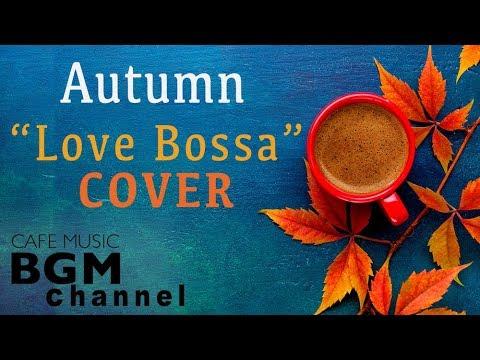 Autumn Cafe Love Songs Bossa Nova Cover Relaxing Cafe Music For Work Study Sleep