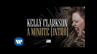 Kelly Clarkson - A Minute (Intro) [Official Audio]