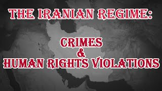 The Iranian Regime Crimes & Human Rights Violations