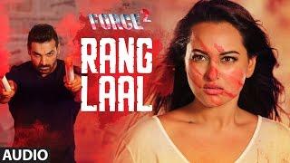 RANG LAAL  Full Audio Song | Force 2 | John Abraham, Sonakshi Sinha | Dev Negi | T-Series