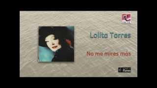 Lolita Torres - No me mires más