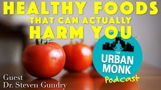 Healthy Foods that Can Actually Harm You with Guest Dr. Steven Gundry