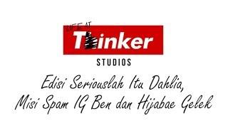 Life At Thinker: Edisi Seriouslah Itu Dahlia, Misi Spam IG Ben dan Hijabae Gelek