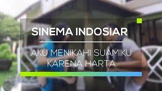 Sinema Indosiar - Aku Menikahi Suamiku Karena Harta