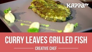 Curry Leaves Grilled Fish - Creative Chef - Kappa TV
