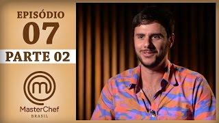MASTERCHEF BRASIL (18/04/2017) | PARTE 2 | EP 7 | TEMP 04