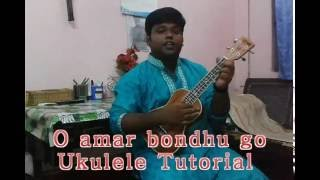 Bangla song O Amar Bondhu go Ukulele Tutorial with chords & cover