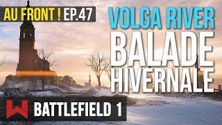 RIVIERE DE VOLGA | Au Front ! EP.47 Battlefield 1