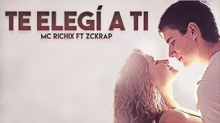 💖 Te elegí a ti 😍 (Rap Romántico 2018) Mc Richix ft Zckrap