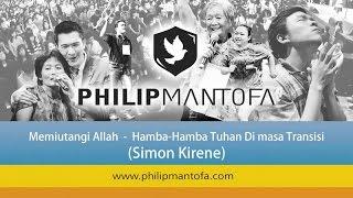 Kotbah Philip Mantofa : Memiutangi Allah - Hamba-Hamba Tuhan Di Masa Transisi (Simon Kirene)