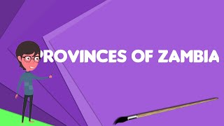 What is Provinces of Zambia?, Explain Provinces of Zambia, Define Provinces of Zambia