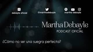 ¿Cómo no ser una suegra perfecta? Con Tere Díaz | Martha Debayle