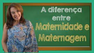 A diferença entre Maternidade e Maternagem