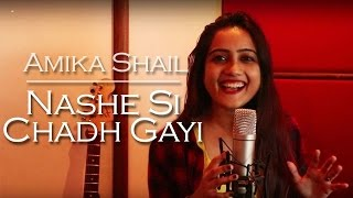 Nashe Si Chad Gayi - Female Cover Song by Amika Shail | Befikre