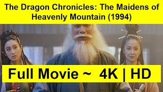 The Dragon Chronicles: The Maidens of Heavenly Mountain Full Length'Movie 1994