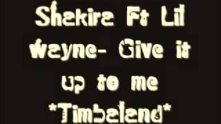 Shakira ft. lil wayne & timbaland - give it up to me