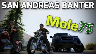 Mole75 San Andreas Banter! | Grand Theft Auto 5