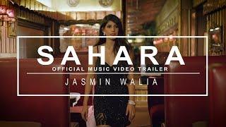 Sahara - Jasmin Walia (Official Music Video Trailer)