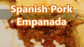 How to Make a Spanish Pork Empanada [Episode 196 v2]