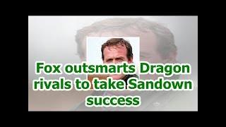 Fox outsmarts Dragon rivals to take Sandown success
