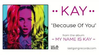 Kay - Because Of You