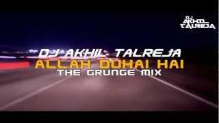 Allah Duhai Hai (The Grunge Mix) - DJ Akhil Talreja