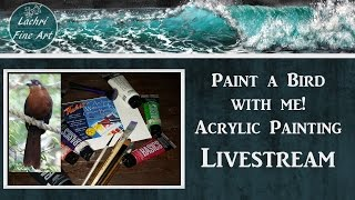 Paint a Bird with Me! Real Time Acrylic Painting Tutorial  w/ Lachri