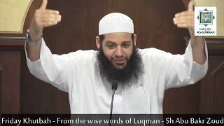 Friday Khutbah 2018 From the wise words of Luqmaan Sh Abu Bakr Zoud