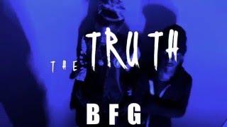 BFG - The Truth | Shot By: DJ Goodwitit
