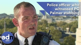 Police officer who witnessed PC Palmer stabbing recalls the attack