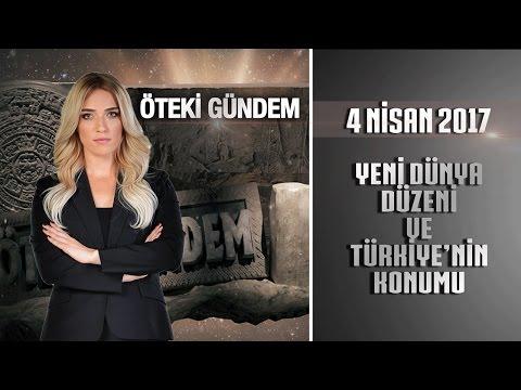 Öteki Gündem - 4 Nisan 2017 (Yeni Dünya Düzeni ve Türkiye'nin Konumu)
