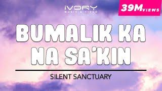 Silent Sanctuary | Bumalik Ka Na Sa'Kin | Official Lyric Video