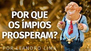 Por Que os Ímpios Prosperam? - Leandro Lima
