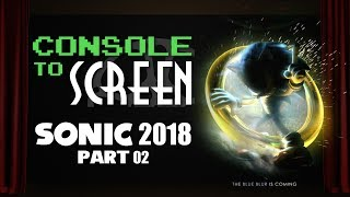 Console to Screen - Sonic 2018 part 02