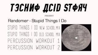 Randomer - Stupid Things I Do (Continuous Mix)