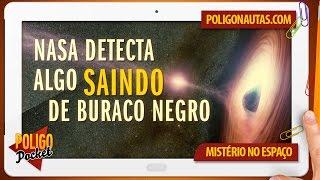 NASA Detecta Pela Primeira Vez Algo SAINDO de um Buraco Negro | PoligoPocket