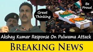 Akshay Kumar Response On Pulwama Attack
