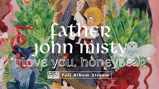 Father John Misty - I Love You, Honeybear [FULL ALBUM STREAM]