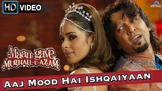 Aaj Mood Hai Ishqaiyaan (HD) Full Video Song | Maan Gaye Mughall- E- Azam | Malika Sherawat |