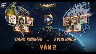 Clan Dark Knights vs Clan Evos Girls [Showmatch][Ván 2] - Garena Liên Quân Mobile