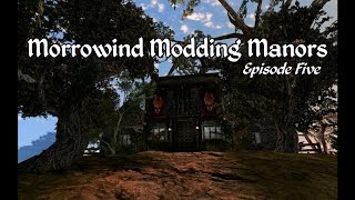 Morrowind Modding Manors - Episode 5