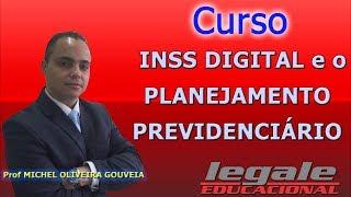INSS DIGITAL e o PLANEJAMENTO PREVIDENCIÁRIO - Prof. Michel Oliveira Gouveia