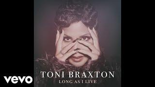 Toni Braxton - Long As I Live (Audio)