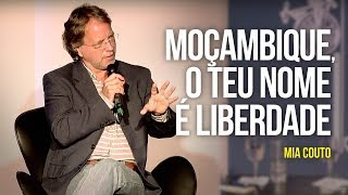 "Mia Couto – ""Moçambique, o teu nome é liberdade"""