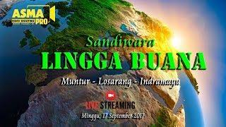 LIVE STREAMING SANDIWARA LINGGA BUANA SHOW MUNTUR 17 SEPTEMBER 2017 EDISI MALAM