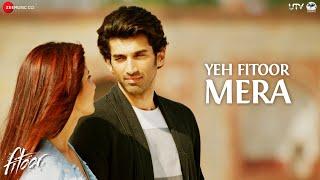 Yeh Fitoor Mera - Full Video | Fitoor | Aditya Roy Kapur, Katrina Kaif | Arijit Singh | Amit Trivedi