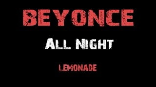 Beyonce - All Night [ Lyrics ] (Album Lemonade)