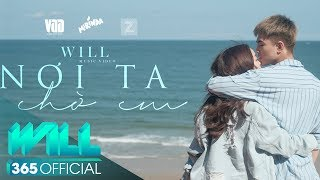 NƠI TA CHỜ EM (OFFICIAL MV 4K)   WILL FT KAITY   1ST SINGLE - EM CHƯA 18 OST