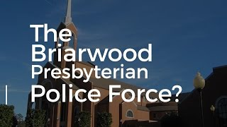 The Briarwood Presbyterian Church Police Force Explained